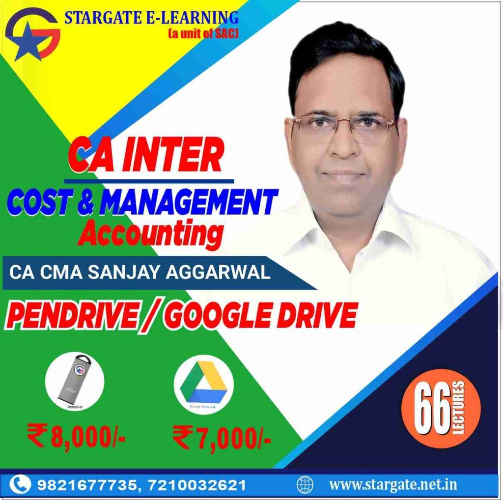 CA INTERMEDIATE COST & MANAGEMENT ACCOUNTING FULL COURSE VIDEO LECTURE BY CA SANJAY AGGARWAL (GOOGLE DRIVE & PEN DRIVE)